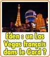Un Las Vegas en France, dans le département du Gard ?
