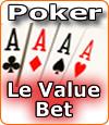 Le value bet au poker, stratégie et l'art de faire grossir le pot.