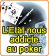 Addiction au poker, l'Etat sera le responsable de milliers de joueurs compulsifs.