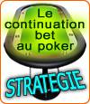 Poker, le continuation bet, conseils pour cette stratégie gagnante.
