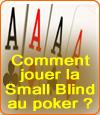 Comment jouer la small blind au poker ?