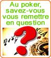 Au poker, il faut savoir se remettre en question.
