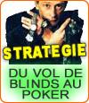 Le vol de blinds, une stratégie au poker aussi !