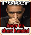 Conseils et stratégies au poker sur le jeu en « short handed ».