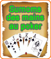Mains au poker, elles possèdent des surnoms.