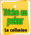 Tricher au poker en live avec la technique bien connue de la collusion.