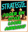 Jouer au poker en style loose agressif, stratégie.