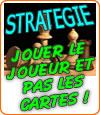 Stratégie, au poker, jouez le joueur, mais pas les cartes !