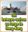 Les croisières en bateaux-casinos au large des côtes d'Hong Kong.
