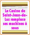 Le Casino de Saint-Jean-de-Luz a remplacé certaines de ses machines à sous.