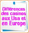 Différences entre les casinos en dur en Europe et en Amérique.