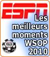 ESPN vous fait revivre les temps forts des WSOP 2010.