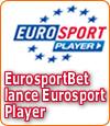 EurosportBet lance un nouveau produit : Eurosport Player.