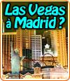 EuroVegas, le projet de Sheldon Adelson pour Madrid.
