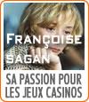 Françoise Sagan et sa passion pour les jeux de casinos.