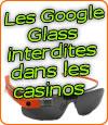 Les casinos français interdisent les lunettes Google Glass.