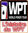 Histoire du World Poker Tour (WPT), une fulgurante ascension dans le poker.