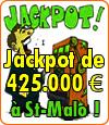 Jackpot de 425.000 €uros pour 0.60 centimes de mise au Casino de St-Malo.