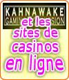 La Kahnawake Gaming Commission et les casinos en ligne.