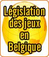 La législation des jeux d'argent en ligne en Belgique.
