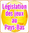 La législation des jeux d'argent en ligne aux Pays-Bas.