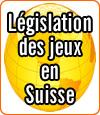 La législation des jeux d'argent en Suisse.