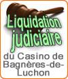 Casino de Bagnères-de-Luchon : liquidation judiciaire.