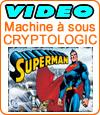 Superman, machine à sous de Cryptologic (Amaya).