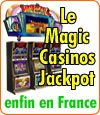 Le Magic Casinos Jackpot, le super jackpot des casinos français.