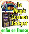 Le Magic Casinos Jackpot, le super jackpot des casinos français.