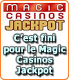 "Le ""Magic Casinos Jackpot"" des casinos français, c'est fini !"