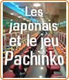 Le Pachinko au Japon, le jeu d'argent favori des japonais.