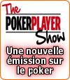 PokerPlayer Show, une nouvelle émission sur le poker.