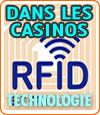 La technologie RFID (Identification Radio Fréquence) pour les casinos.