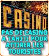 Un casino pour attirer les touristes à Tahiti ?
