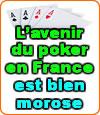L'avenir est morose pour le poker en France et rien à l'horizon.