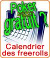 Gratuit ! Jouer au poker en tournoi freeroll ! Voici le calendrier des tournois.