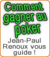 Comment gagner au poker en ligne : Jean-Paul Renoux vous guide.