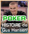 Gus Hansen alias, The Lucky Dane, une référence dans le monde professionnel du poker.