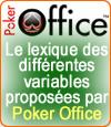 Le lexique des différentes variables proposées par Poker Office 5.