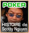 Histoire de Thuan Scotty Nguyen, un des génies des tables de poker.