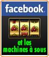 Facebook flirte avec les machines à sous.