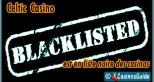 Celtic Casino liste noire blacklist.