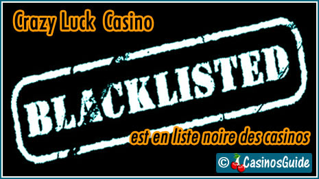 Crazy Luck Casino liste noire blacklist.